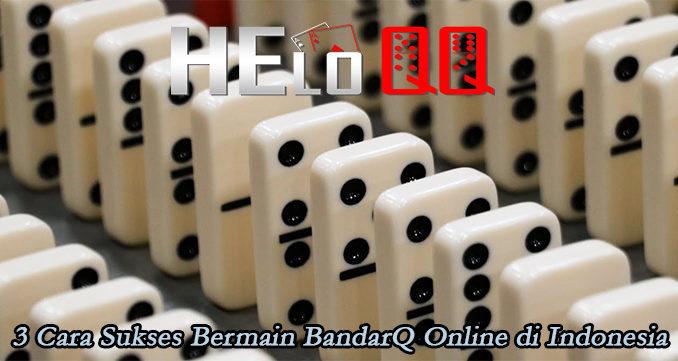 3 Cara Sukses Bermain BandarQ Online di Indonesia